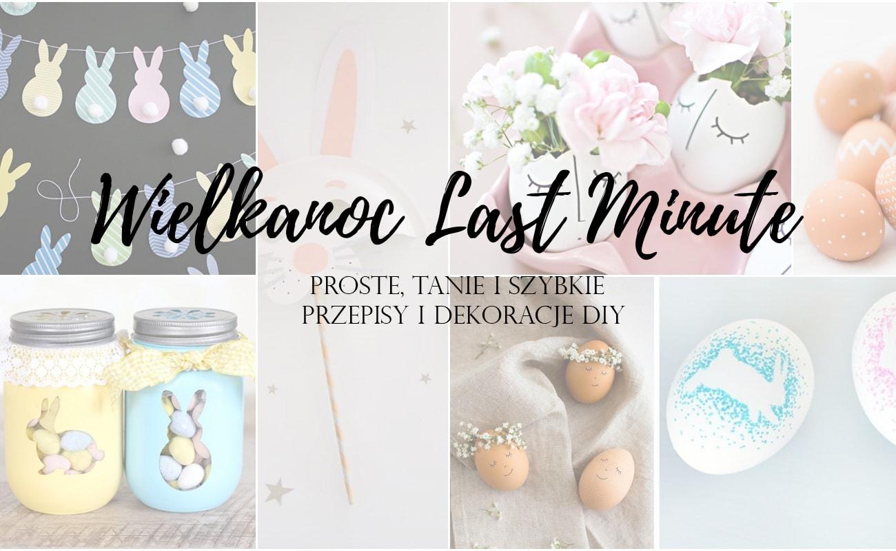 Wielkanoc Last Minute, proste, tanie, szybkie DIY dekoracje