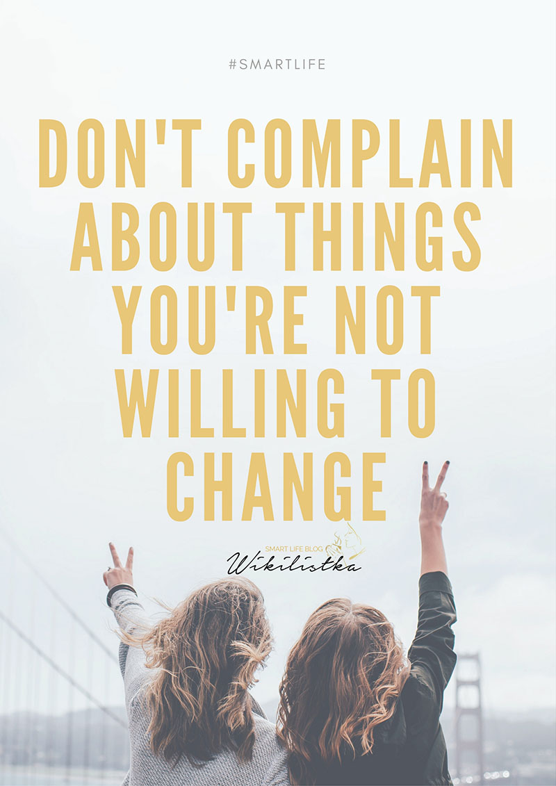 Don't complain about things you're not willing to change, motywacja, nowy rok